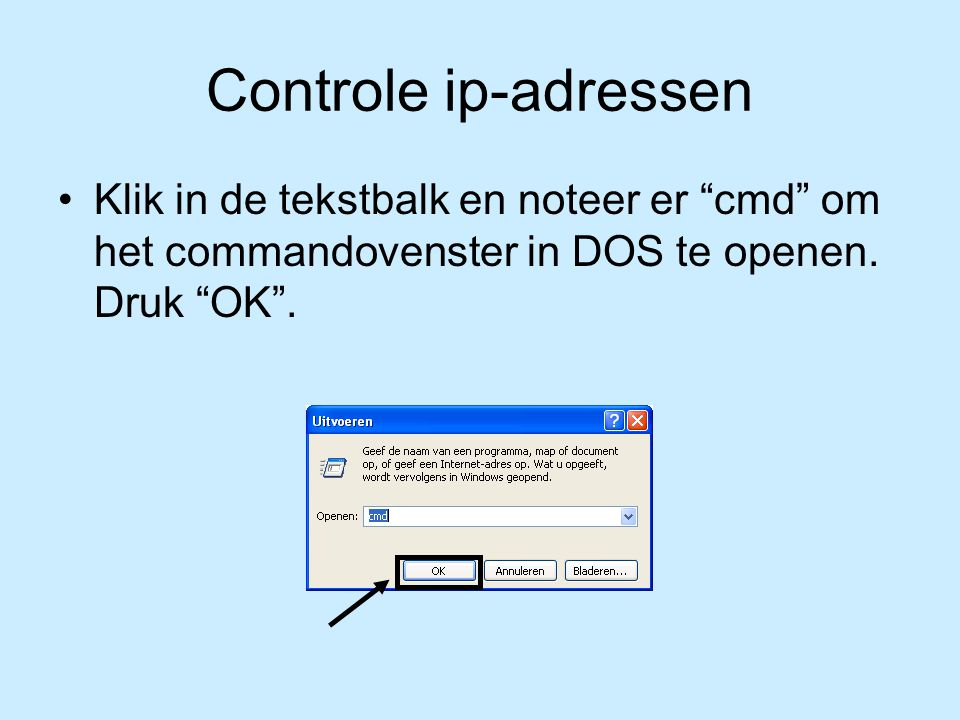Controle ip-adressen Klik in de tekstbalk en noteer er cmd om het commandovenster in DOS te openen.