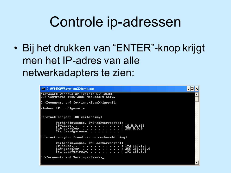 Controle ip-adressen Bij het drukken van ENTER -knop krijgt men het IP-adres van alle netwerkadapters te zien: