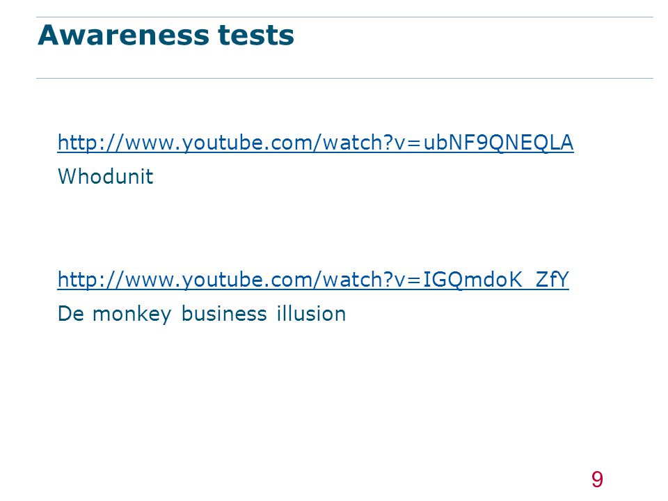 Awareness tests http://www.youtube.com/watch v=ubNF9QNEQLA Whodunit