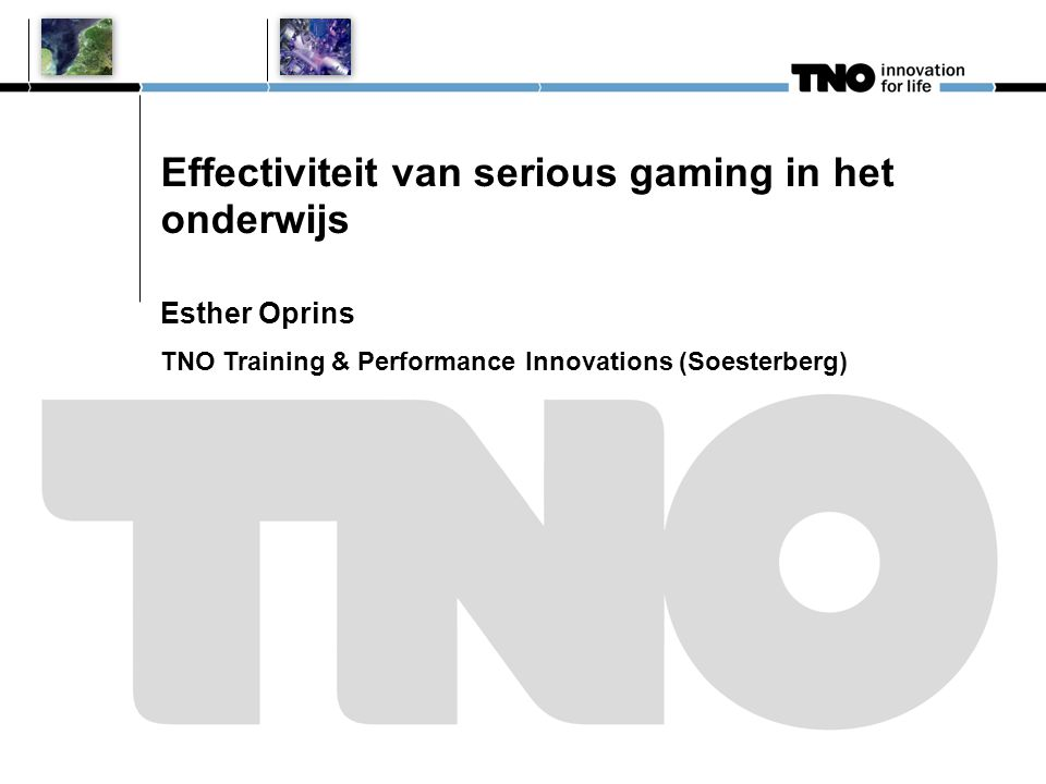 Effectiviteit van serious gaming in het onderwijs Esther Oprins TNO Training & Performance Innovations (Soesterberg)