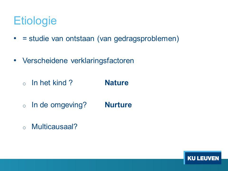 Etiologie = studie van ontstaan (van gedragsproblemen)