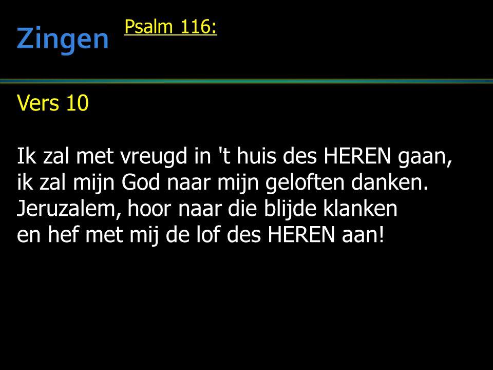 Zingen Vers 10 Ik zal met vreugd in t huis des HEREN gaan,