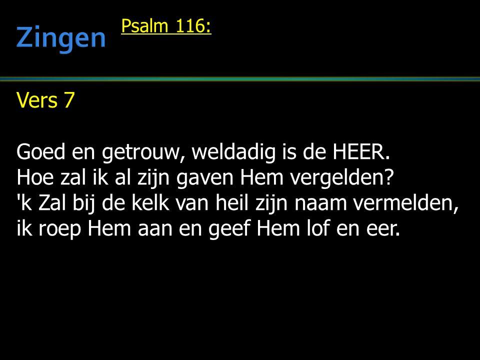 Zingen Vers 7 Goed en getrouw, weldadig is de HEER.