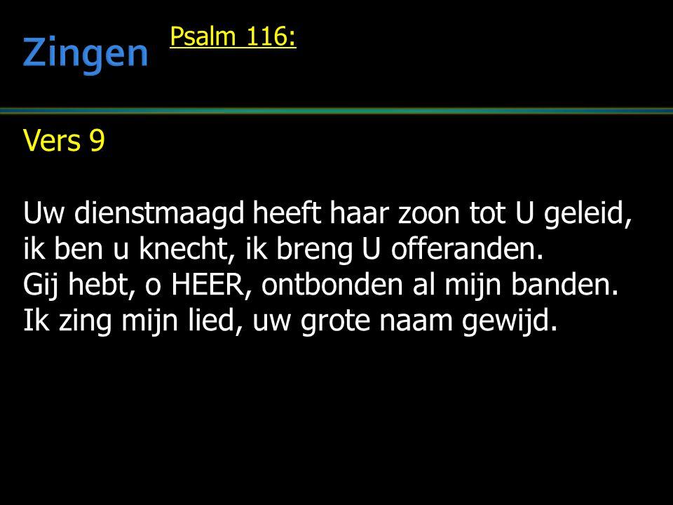 Zingen Vers 9 Uw dienstmaagd heeft haar zoon tot U geleid,
