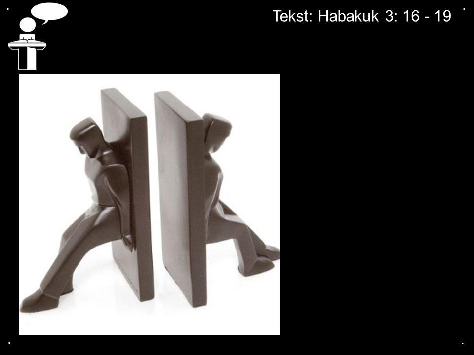 . . Tekst: Habakuk 3: 16 - 19 . .