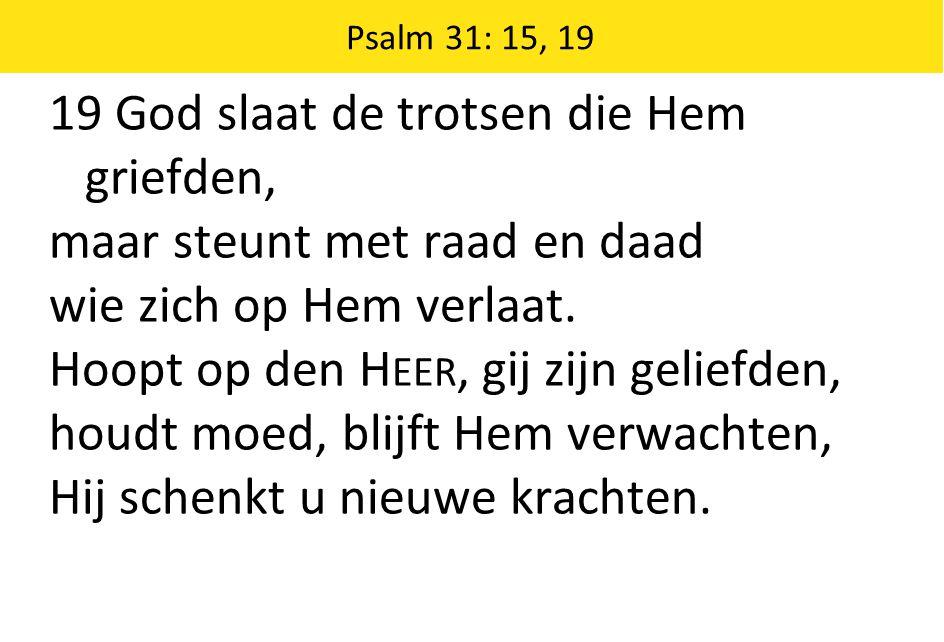 19 God slaat de trotsen die Hem griefden, maar steunt met raad en daad