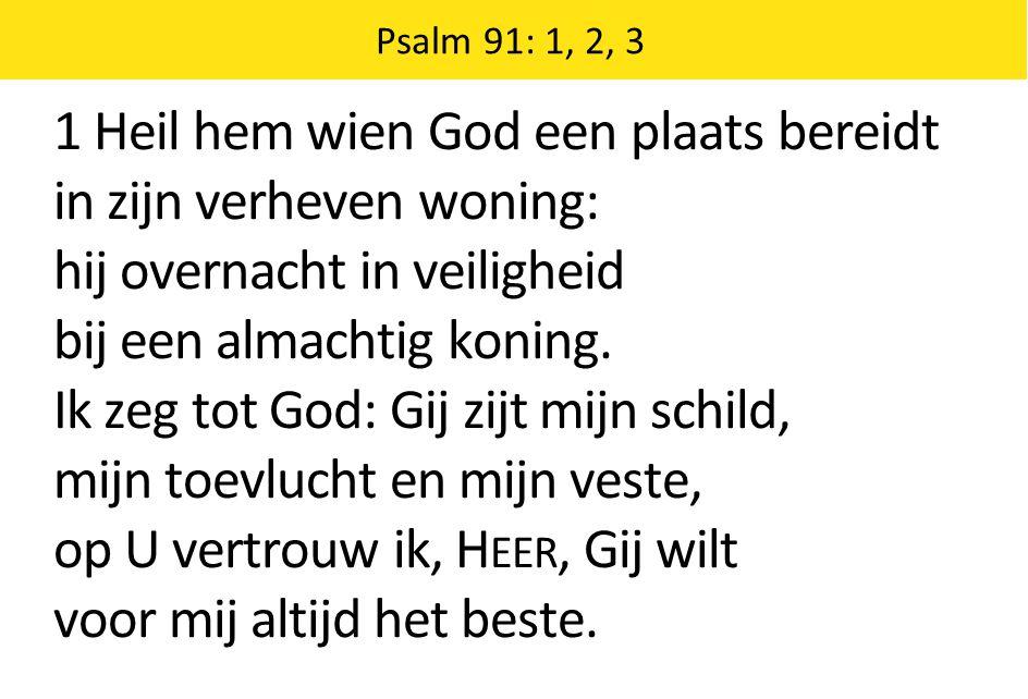 1 Heil hem wien God een plaats bereidt in zijn verheven woning: