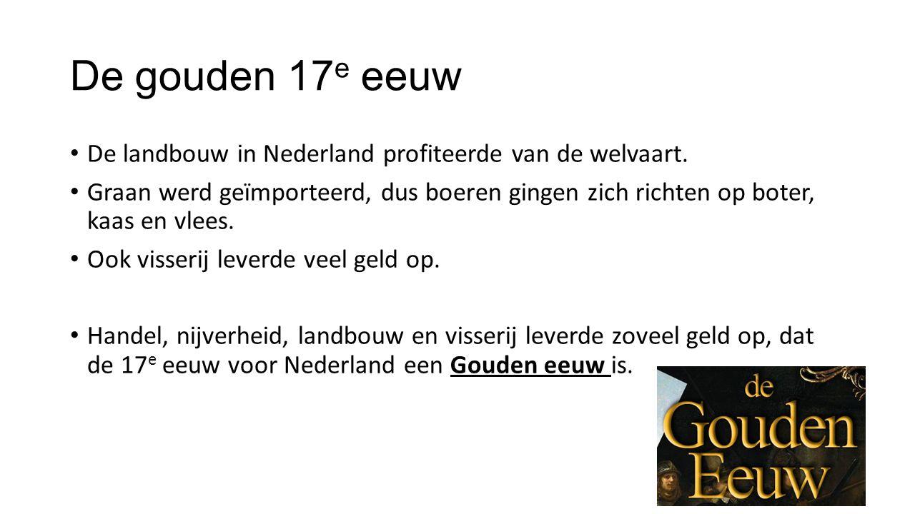 De gouden 17e eeuw De landbouw in Nederland profiteerde van de welvaart.