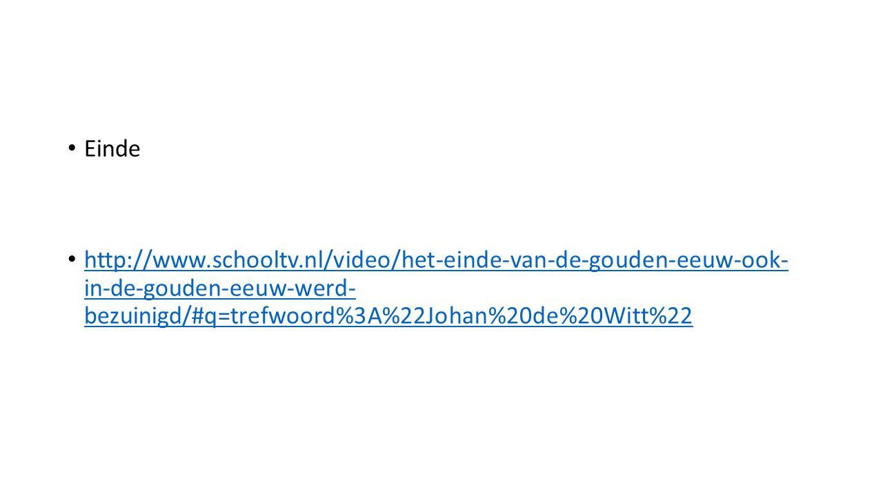 Einde http://www.schooltv.nl/video/het-einde-van-de-gouden-eeuw-ook- in-de-gouden-eeuw-werd- bezuinigd/#q=trefwoord%3A%22Johan%20de%20Witt%22.