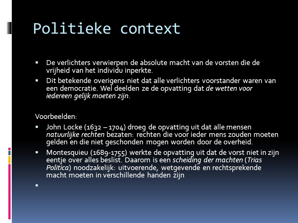 Politieke context De verlichters verwierpen de absolute macht van de vorsten die de vrijheid van het individu inperkte.