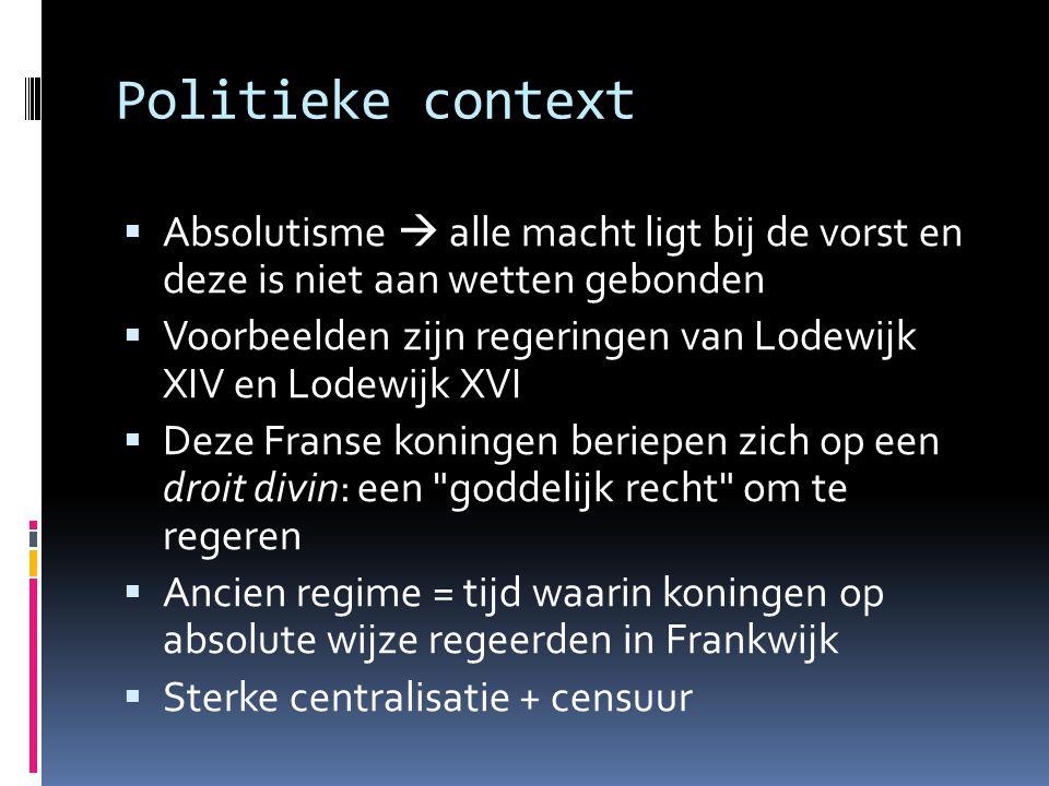 Politieke context Absolutisme  alle macht ligt bij de vorst en deze is niet aan wetten gebonden.