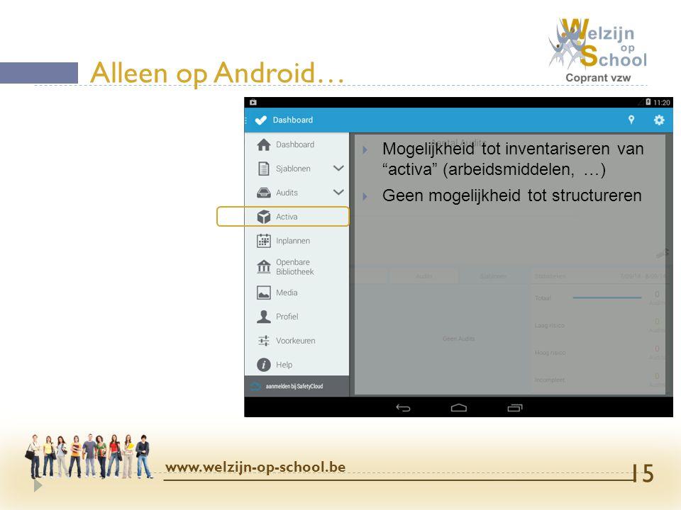 Alleen op Android… Mogelijkheid tot inventariseren van activa (arbeidsmiddelen, …) Geen mogelijkheid tot structureren.