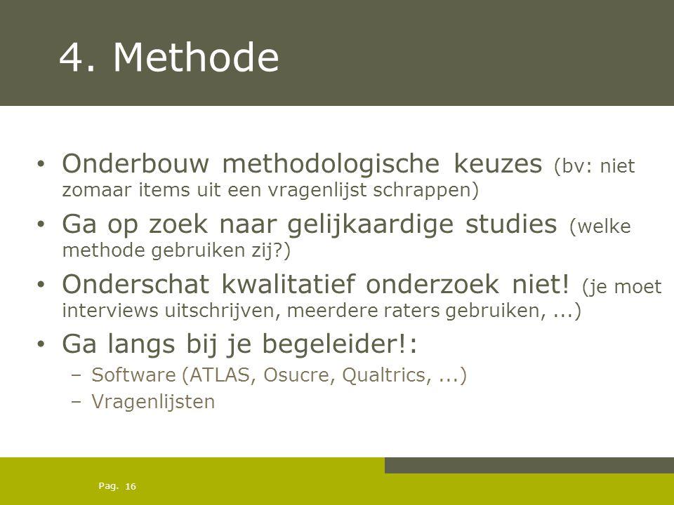 4. Methode Onderbouw methodologische keuzes (bv: niet zomaar items uit een vragenlijst schrappen)