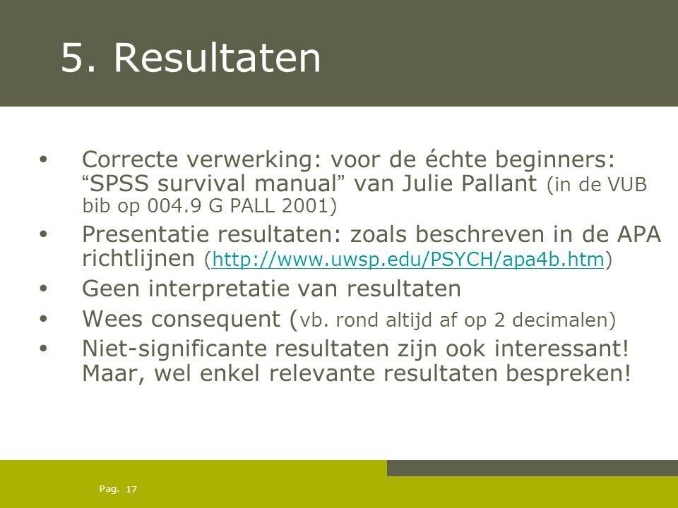 5. Resultaten Correcte verwerking: voor de échte beginners: SPSS survival manual van Julie Pallant (in de VUB bib op 004.9 G PALL 2001)