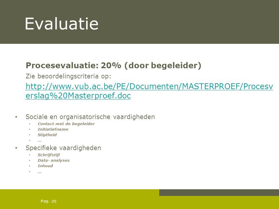 Evaluatie Procesevaluatie: 20% (door begeleider)