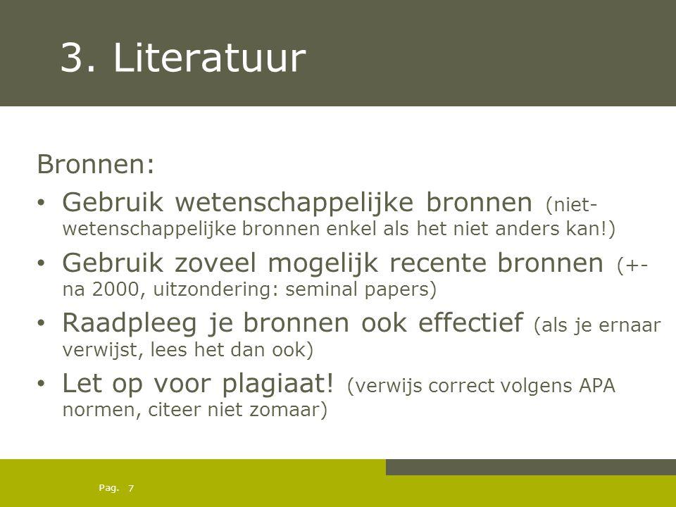 3. Literatuur Bronnen: Gebruik wetenschappelijke bronnen (niet-wetenschappelijke bronnen enkel als het niet anders kan!)