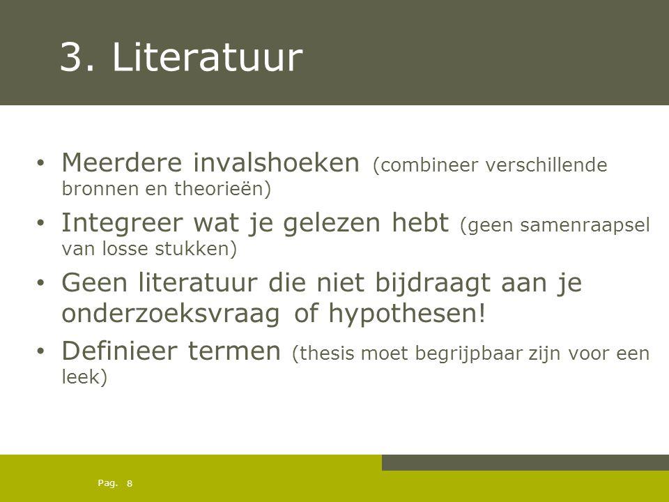 3. Literatuur Meerdere invalshoeken (combineer verschillende bronnen en theorieën)