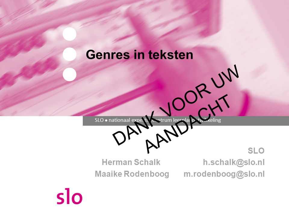 SLO Herman Schalk h.schalk@slo.nl Maaike Rodenboog m.rodenboog@slo.nl