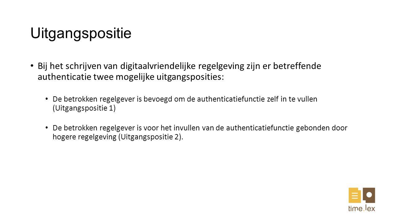 Uitgangspositie Bij het schrijven van digitaalvriendelijke regelgeving zijn er betreffende authenticatie twee mogelijke uitgangsposities: