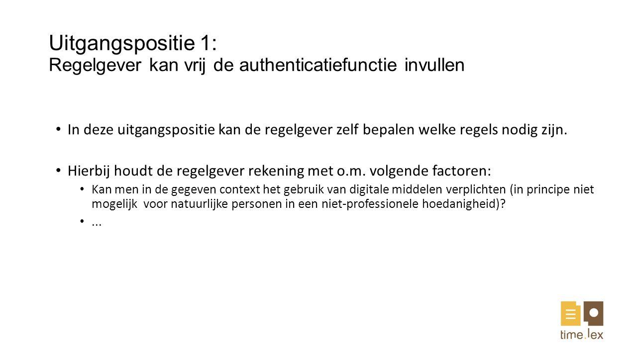 Uitgangspositie 1: Regelgever kan vrij de authenticatiefunctie invullen