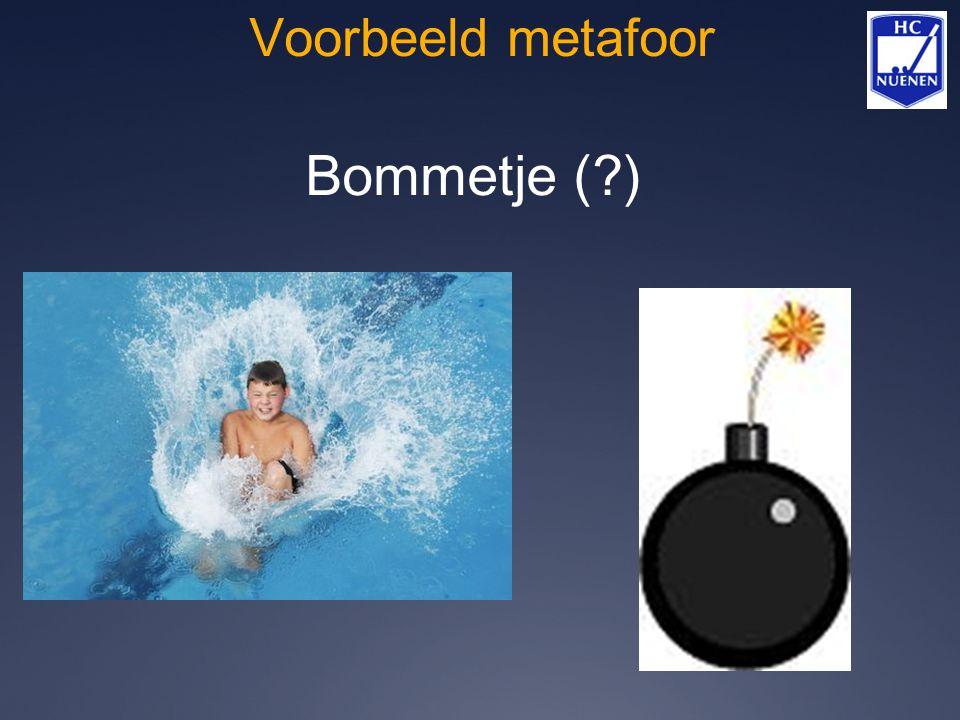 Voorbeeld metafoor Bommetje ( )