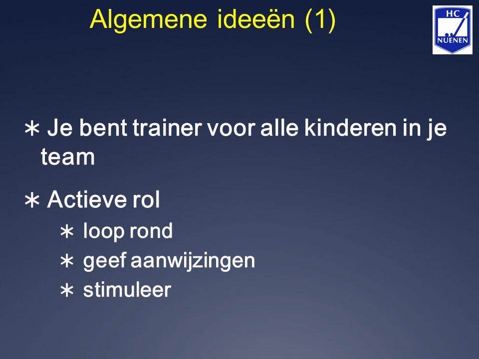 Algemene ideeën (1) Je bent trainer voor alle kinderen in je team