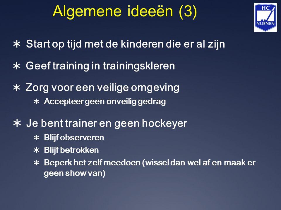 Algemene ideeën (3) Je bent trainer en geen hockeyer