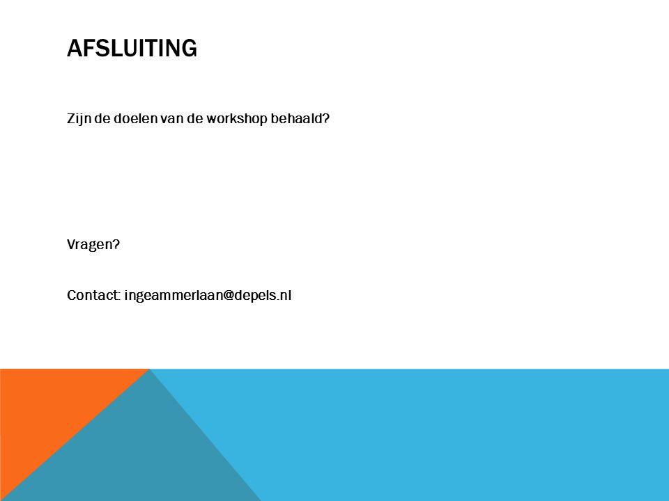 Afsluiting Zijn de doelen van de workshop behaald Vragen Contact: ingeammerlaan@depels.nl Doelen van de workshop waren: