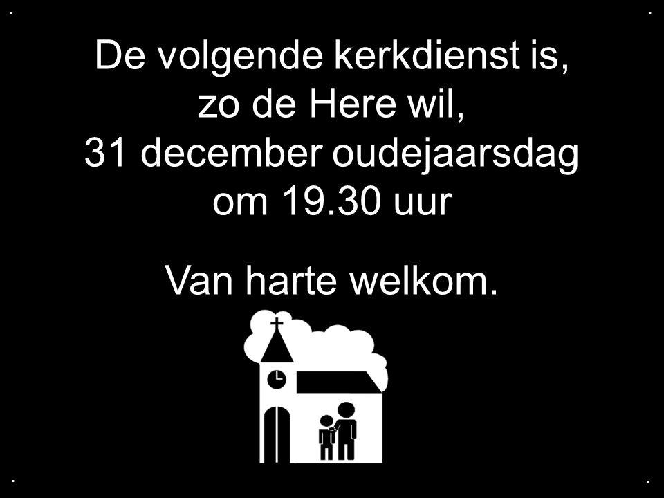 De volgende kerkdienst is, zo de Here wil, 31 december oudejaarsdag
