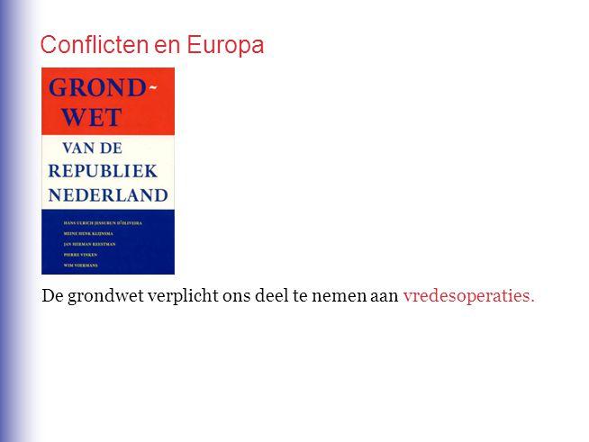 Conflicten en Europa De grondwet verplicht ons deel te nemen aan vredesoperaties.