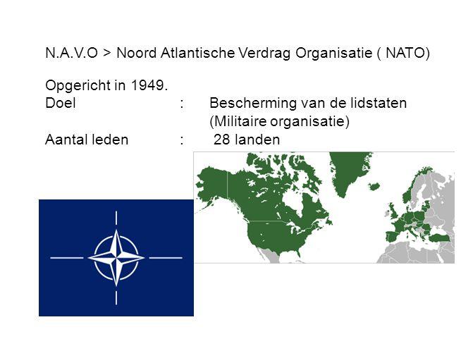 N.A.V.O > Noord Atlantische Verdrag Organisatie ( NATO)