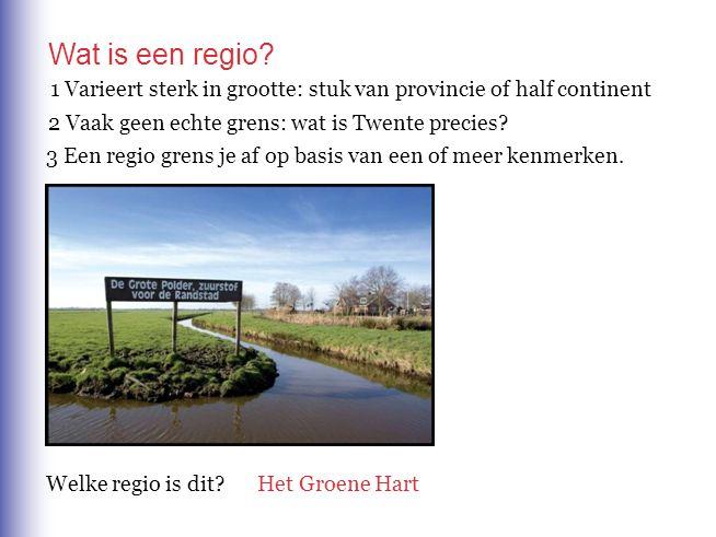 Wat is een regio 1 Varieert sterk in grootte: stuk van provincie of half continent. 2 Vaak geen echte grens: wat is Twente precies