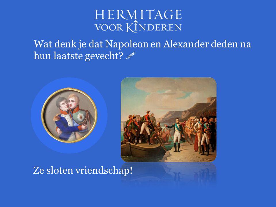 Wat denk je dat Napoleon en Alexander deden na hun laatste gevecht 