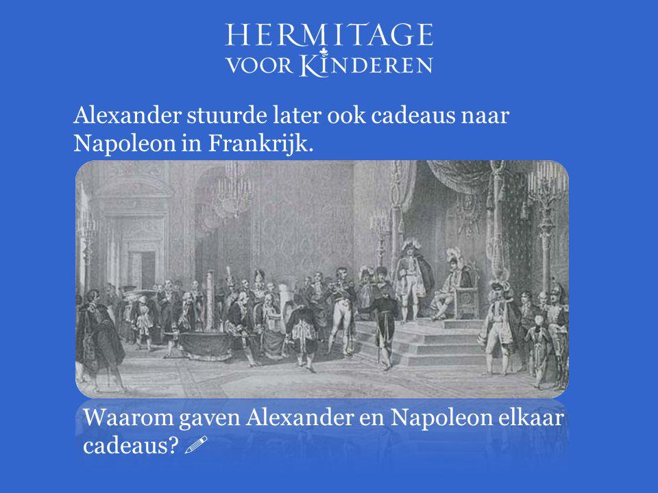 Alexander stuurde later ook cadeaus naar Napoleon in Frankrijk.
