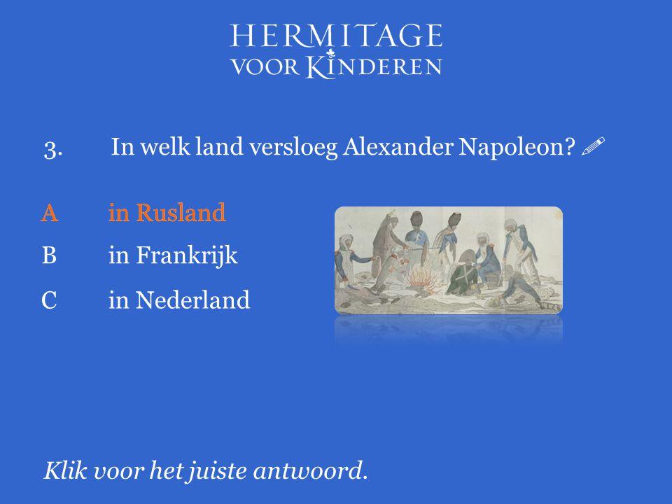3. In welk land versloeg Alexander Napoleon 