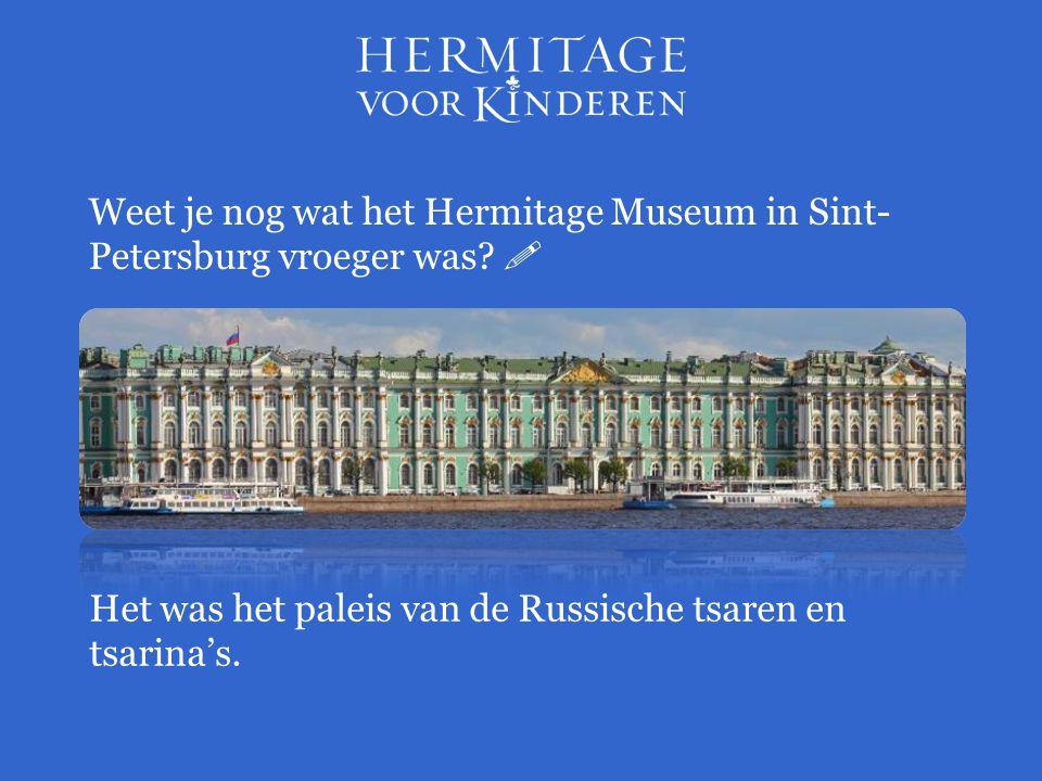 Weet je nog wat het Hermitage Museum in Sint-Petersburg vroeger was 