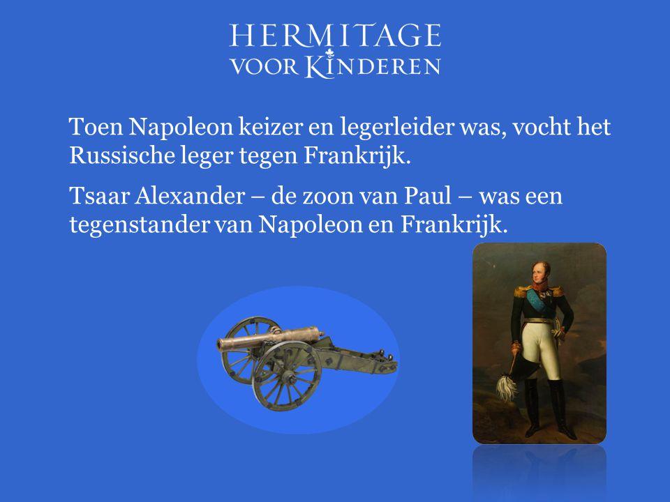 Toen Napoleon keizer en legerleider was, vocht het Russische leger tegen Frankrijk.