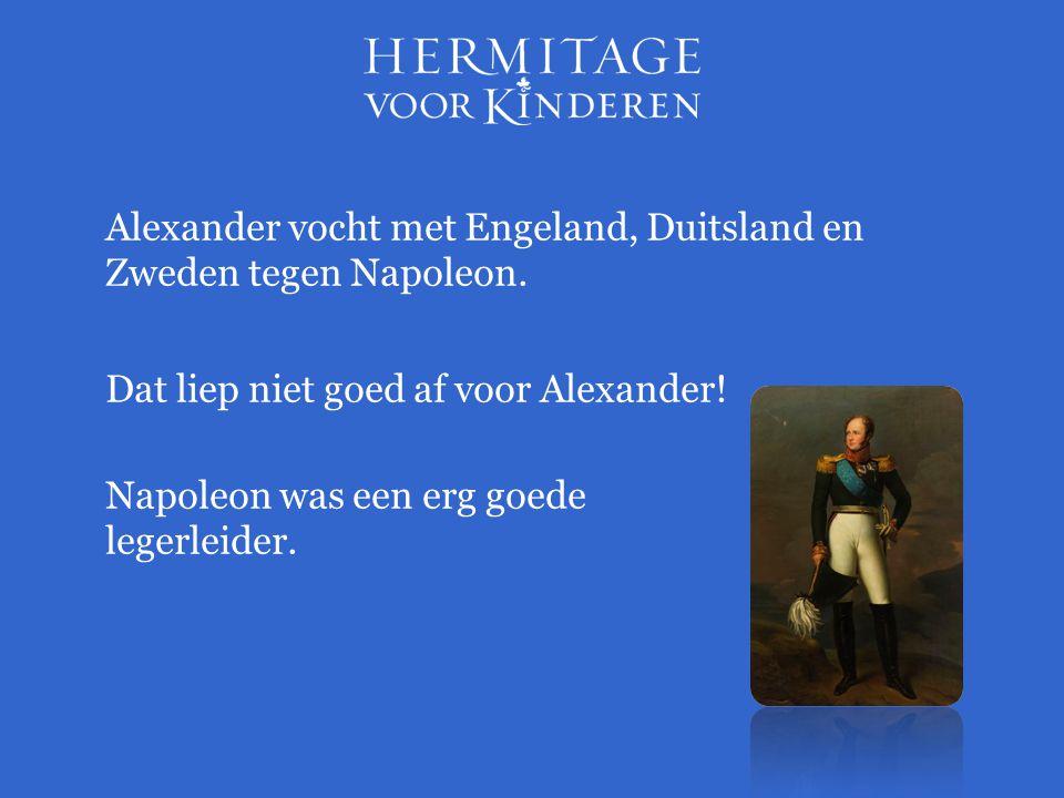 Alexander vocht met Engeland, Duitsland en Zweden tegen Napoleon.