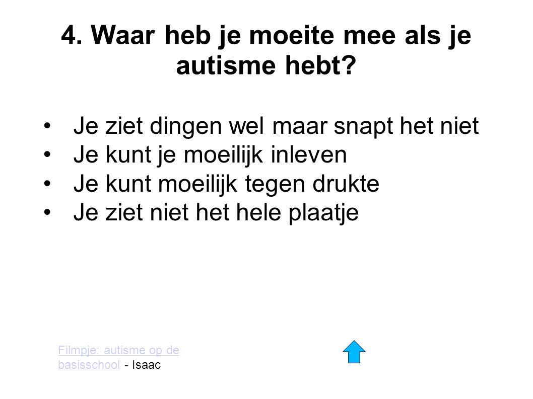 4. Waar heb je moeite mee als je autisme hebt