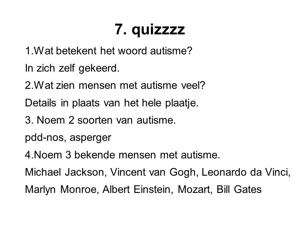 7. quizzzz 1.Wat betekent het woord autisme In zich zelf gekeerd.