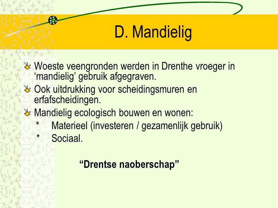 D. Mandielig Woeste veengronden werden in Drenthe vroeger in 'mandielig' gebruik afgegraven.