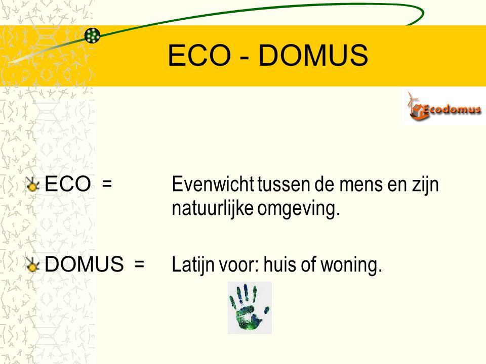 ECO - DOMUS ECO = Evenwicht tussen de mens en zijn natuurlijke omgeving.