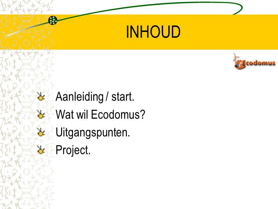 INHOUD Aanleiding / start. Wat wil Ecodomus Uitgangspunten. Project.