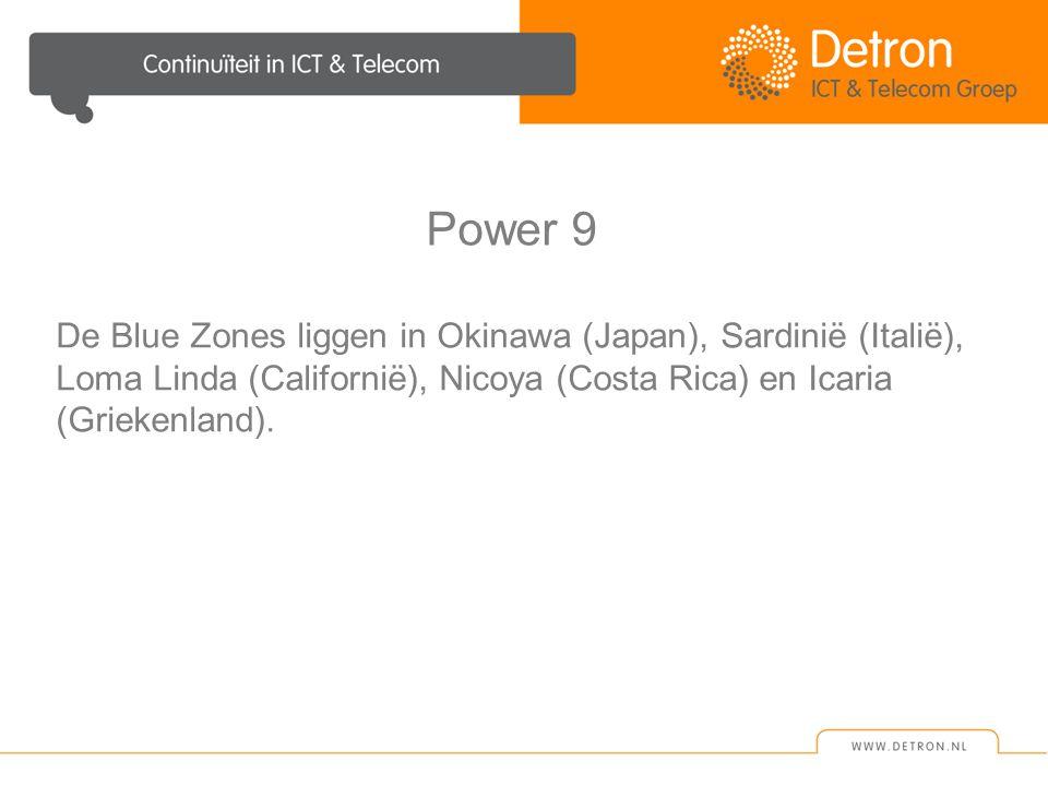 Power 9 De Blue Zones liggen in Okinawa (Japan), Sardinië (Italië), Loma Linda (Californië), Nicoya (Costa Rica) en Icaria (Griekenland).