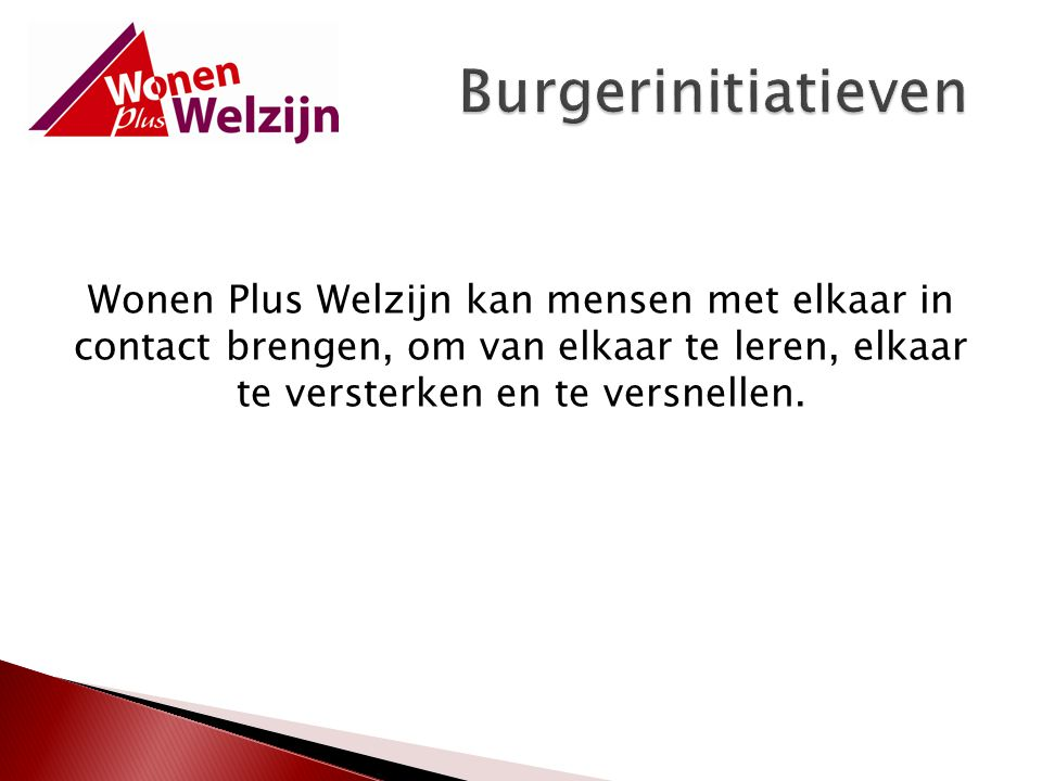 Burgerinitiatieven Wonen Plus Welzijn kan mensen met elkaar in contact brengen, om van elkaar te leren, elkaar te versterken en te versnellen.