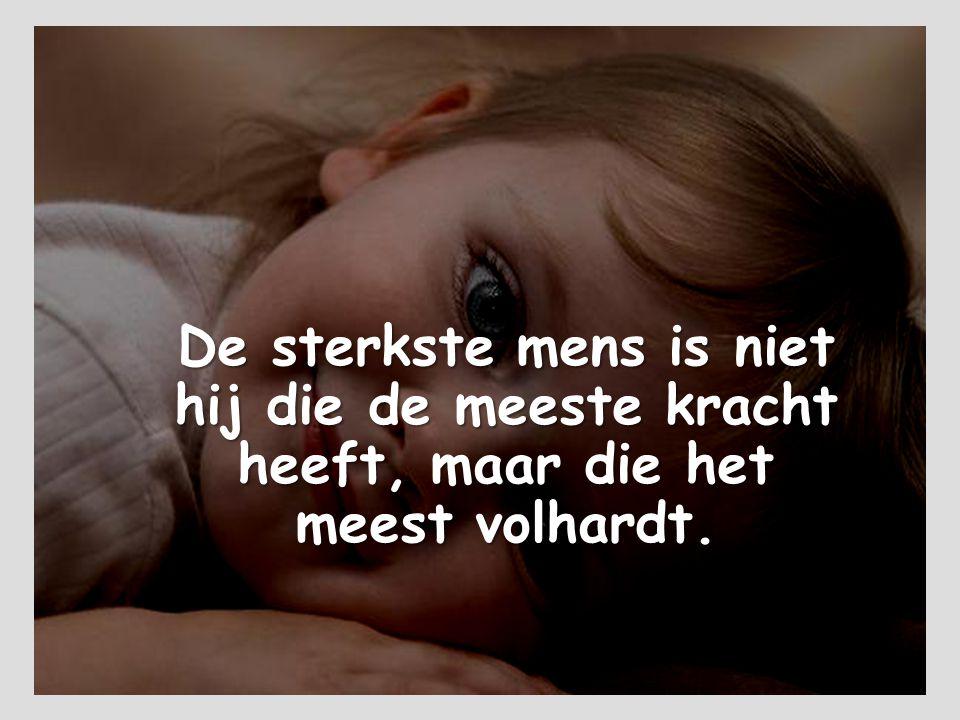 De sterkste mens is niet hij die de meeste kracht heeft, maar die het meest volhardt.
