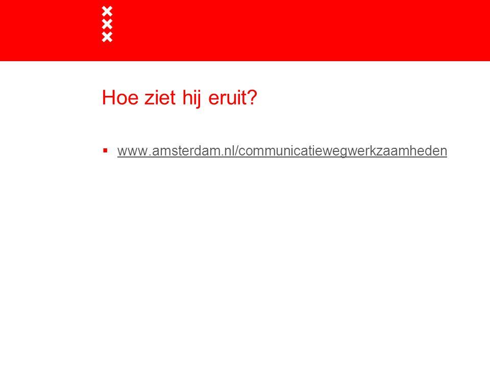 Hoe ziet hij eruit www.amsterdam.nl/communicatiewegwerkzaamheden