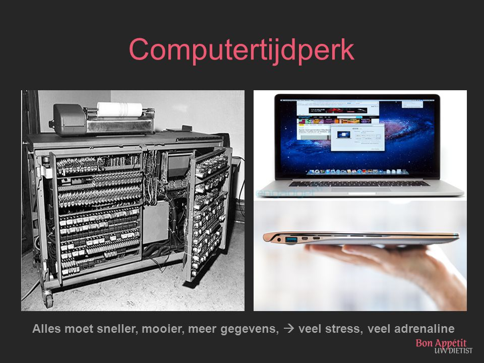 Computertijdperk Alles moet sneller, mooier, meer gegevens,  veel stress, veel adrenaline