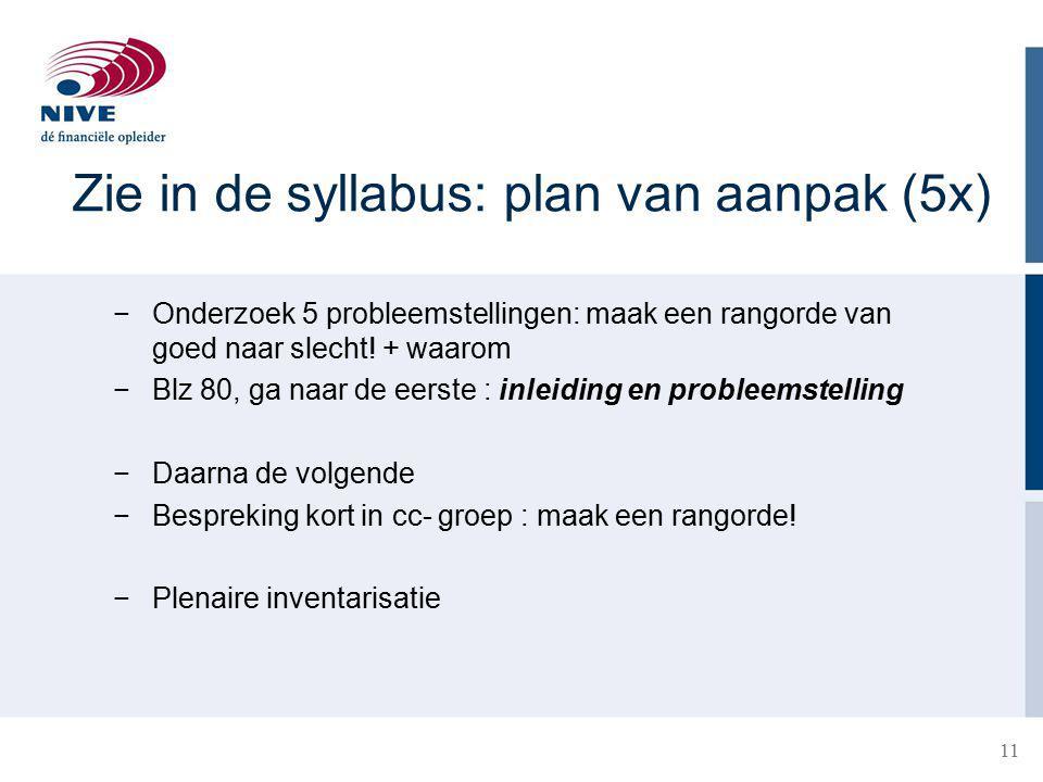 Zie in de syllabus: plan van aanpak (5x)