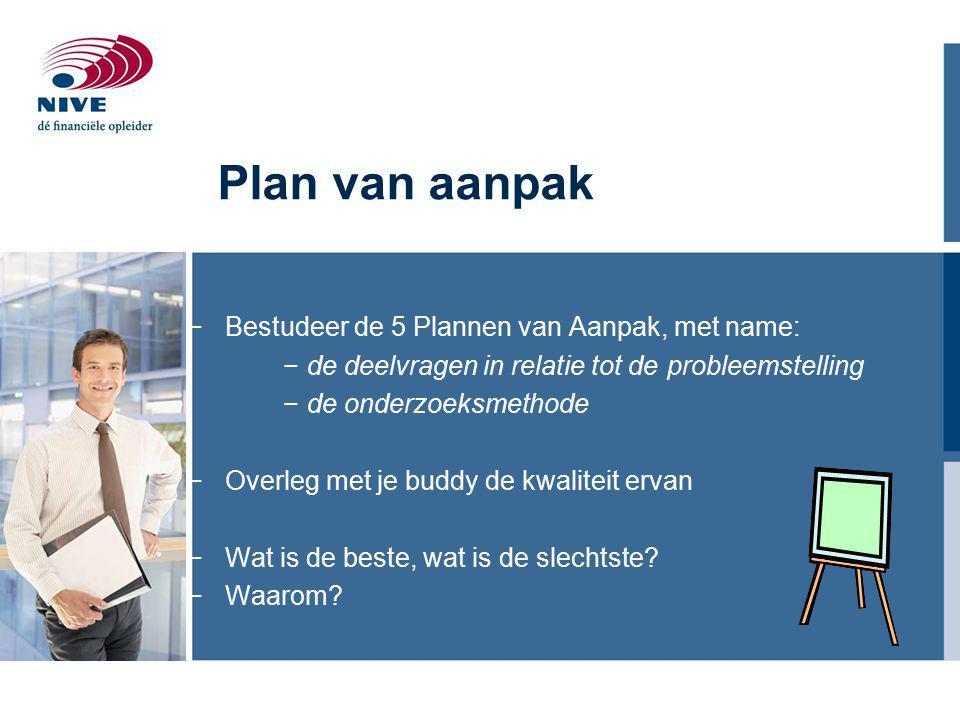 Plan van aanpak Bestudeer de 5 Plannen van Aanpak, met name: